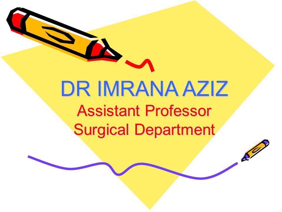 DR IMRANA AZIZ Assistant Professor Surgical Department