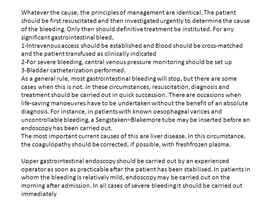 Whatever the cause, the principles of management are identical. The patient should be first resuscitated and then investigated urgently to determine t