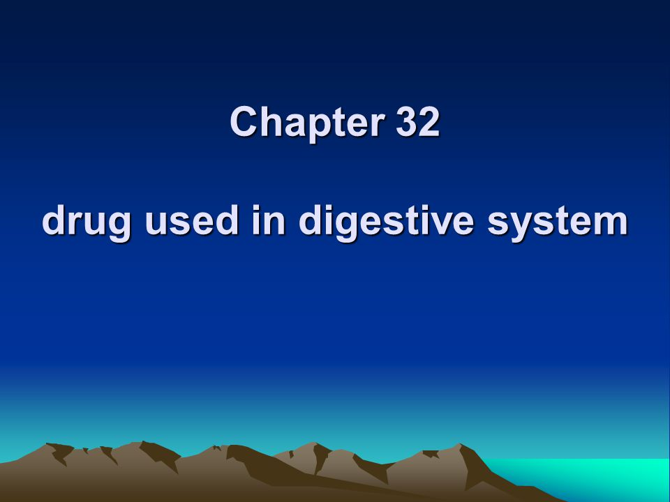 Chapter 32 drug used in digestive system