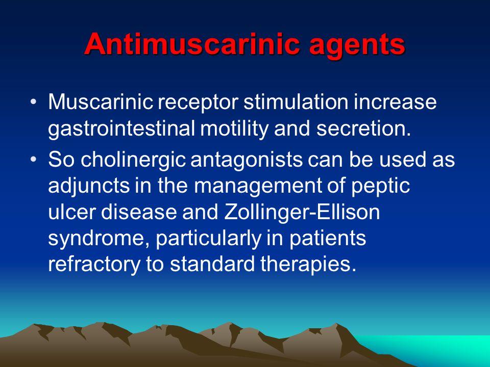 Antimuscarinic agents Muscarinic receptor stimulation increase gastrointestinal motility and secretion.