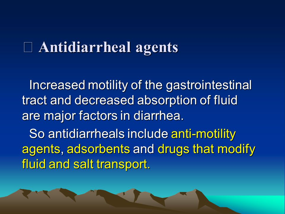 Ⅲ Antidiarrheal agents Increased motility of the gastrointestinal tract and decreased absorption of fluid are major factors in diarrhea.