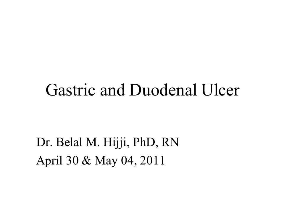 Gastric and Duodenal Ulcer Dr. Belal M. Hijji, PhD, RN April 30 & May 04, 2011