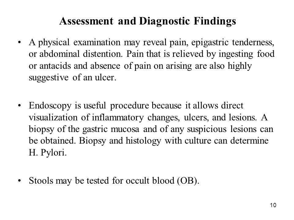 10 Assessment and Diagnostic Findings A physical examination may reveal pain, epigastric tenderness, or abdominal distention.