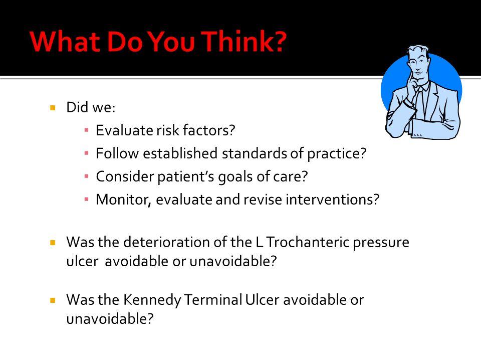  Did we: ▪ Evaluate risk factors. ▪ Follow established standards of practice.