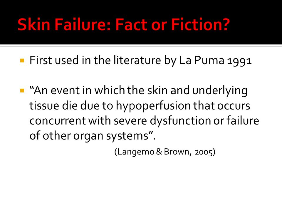  First used in the literature by La Puma 1991  An event in which the skin and underlying tissue die due to hypoperfusion that occurs concurrent with severe dysfunction or failure of other organ systems .