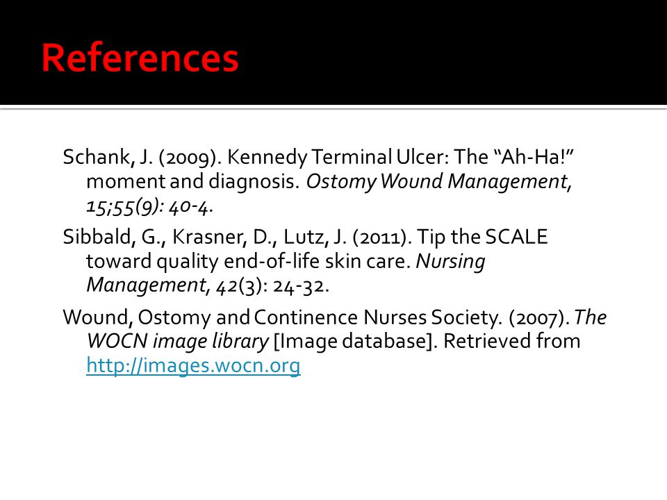 Schank, J. (2009). Kennedy Terminal Ulcer: The Ah-Ha! moment and diagnosis.