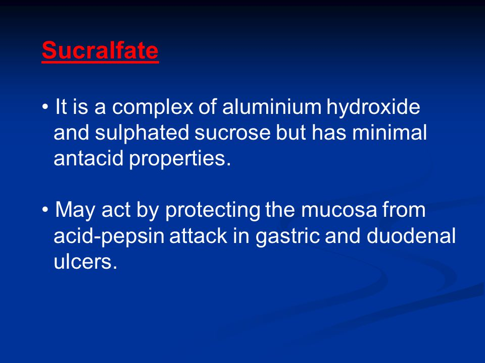 Sucralfate It is a complex of aluminium hydroxide and sulphated sucrose but has minimal antacid properties.