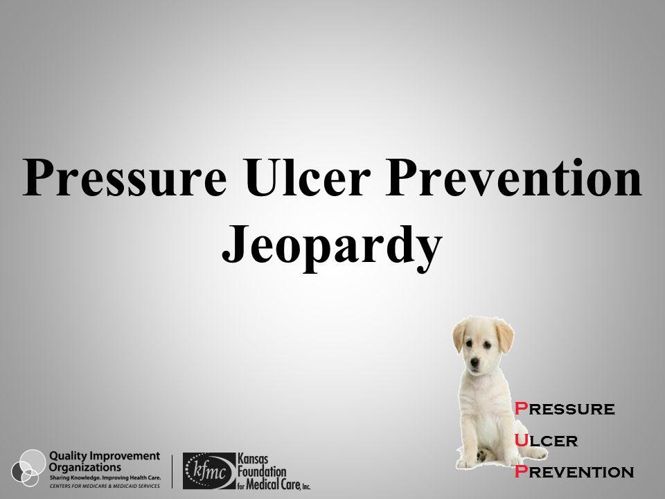 Pressure Ulcer Prevention Jeopardy Pressure Ulcer Prevention