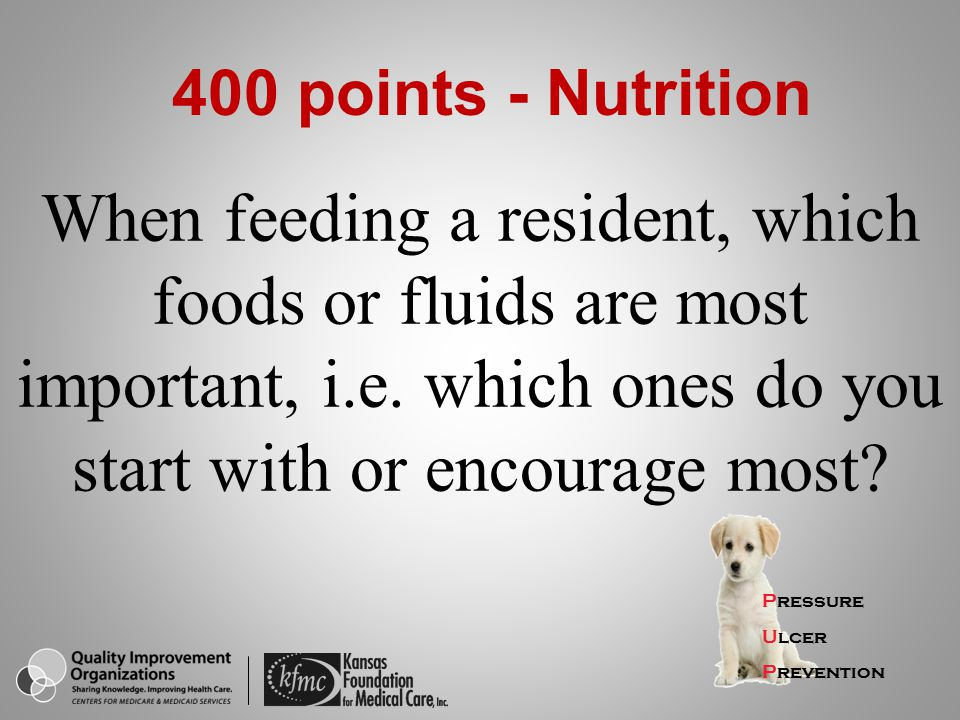 When feeding a resident which foods or fluids are most important i.e. which ones do you start with or encourage most? Pressure Ulcer Prevention 400 po