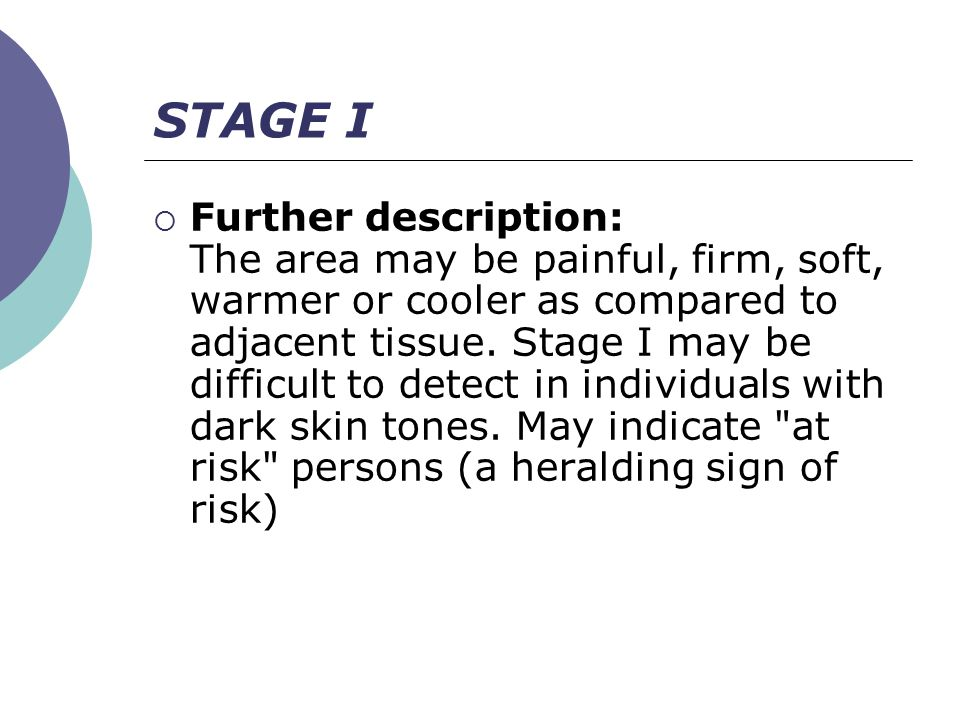 STAGE I  Further description: The area may be painful, firm, soft, warmer or cooler as compared to adjacent tissue.