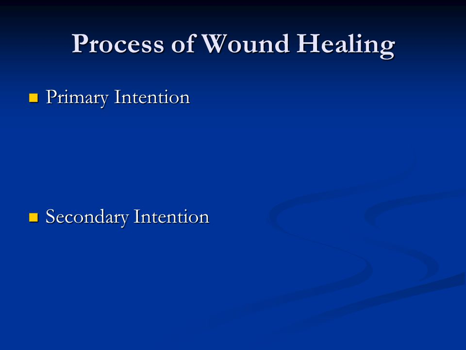 Process of Wound Healing Primary Intention Primary Intention Secondary Intention Secondary Intention