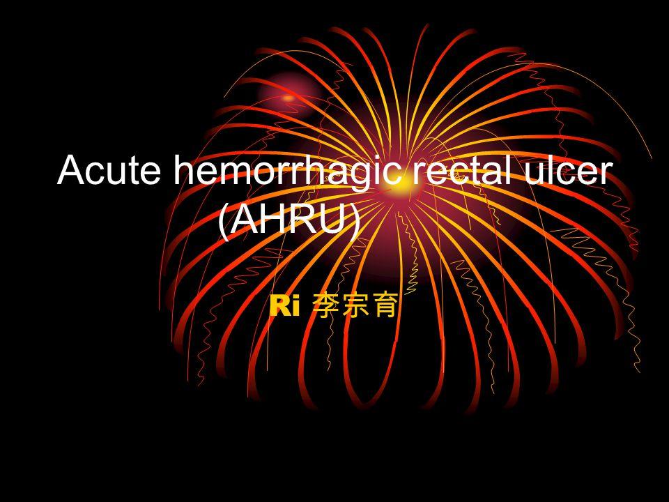 Acute hemorrhagic rectal ulcer (AHRU) Ri 李宗育