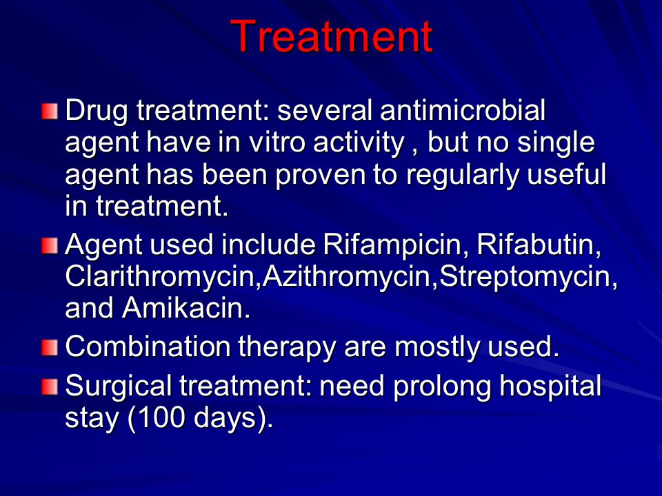 Treatment Drug treatment: several antimicrobial agent have in vitro activity, but no single agent has been proven to regularly useful in treatment.