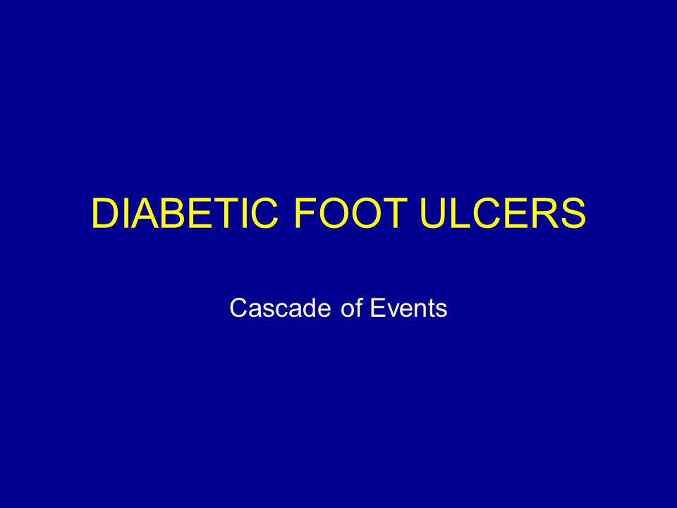 DIABETIC FOOT ULCERS Cascade of Events