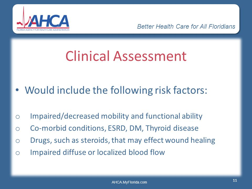 Better Health Care for All Floridians AHCA.MyFlorida.com Clinical Assessment Would include the following risk factors: o Impaired/decreased mobility a