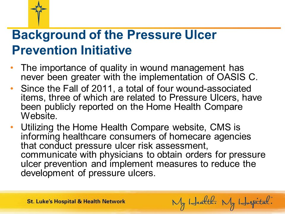 Background of the Pressure Ulcer Prevention Initiative The importance of quality in wound management has never been greater with the implementation of OASIS C.