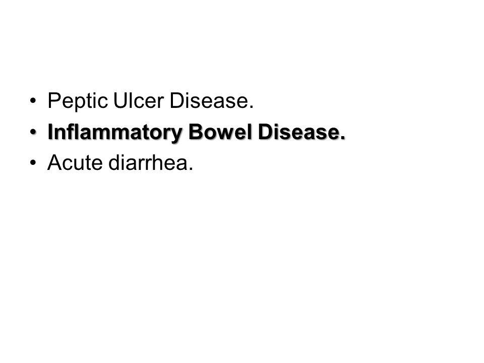 Peptic Ulcer Disease. Inflammatory Bowel Disease.Inflammatory Bowel Disease. Acute diarrhea.