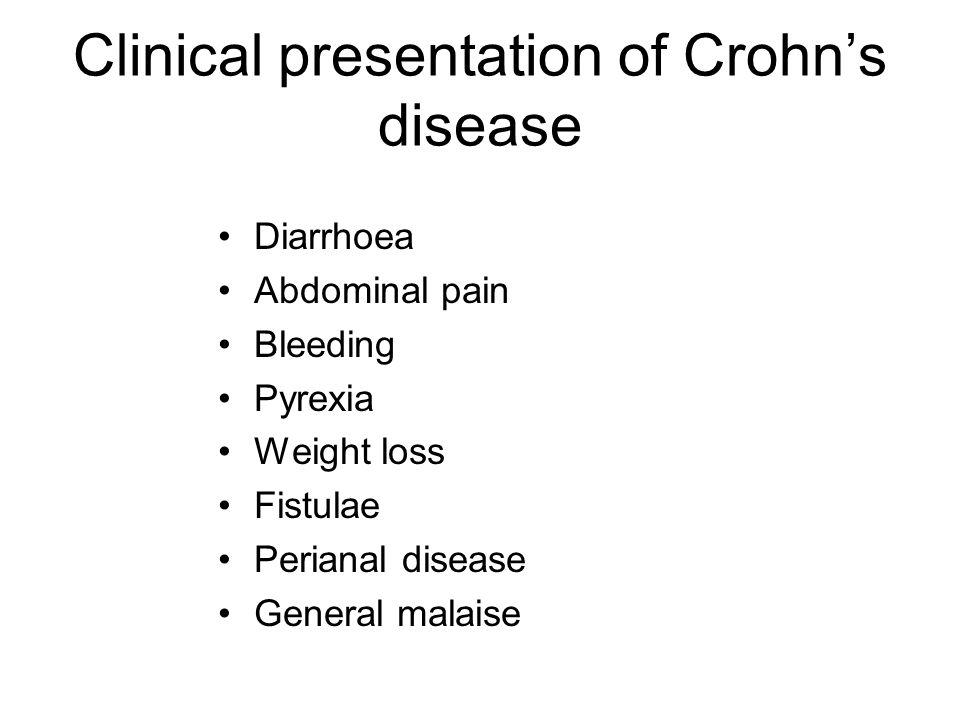 Clinical presentation of Crohn's disease Diarrhoea Abdominal pain Bleeding Pyrexia Weight loss Fistulae Perianal disease General malaise