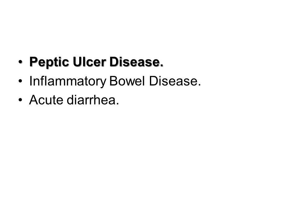 Peptic Ulcer Disease.Peptic Ulcer Disease. Inflammatory Bowel Disease. Acute diarrhea.