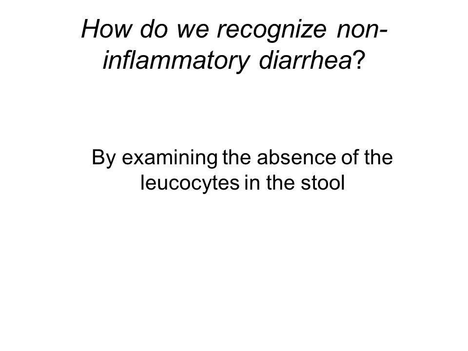 How do we recognize non- inflammatory diarrhea.