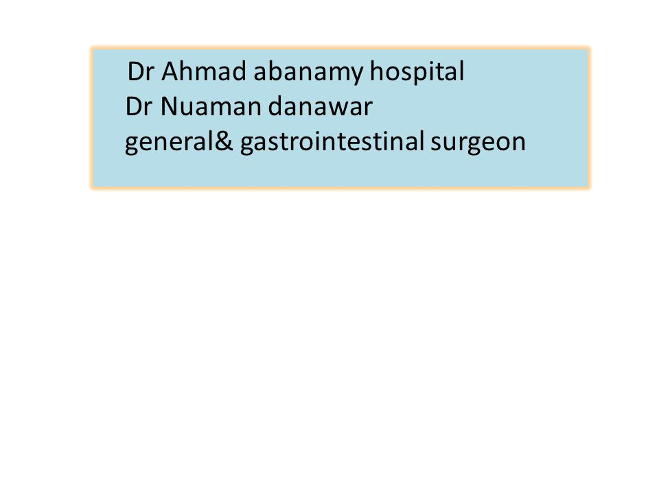 Dr Ahmad abanamy hospital Dr Nuaman danawar general& gastrointestinal surgeon