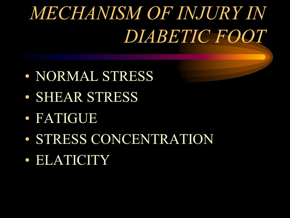 MECHANISM OF INJURY IN DIABETIC FOOT NORMAL STRESS SHEAR STRESS FATIGUE STRESS CONCENTRATION ELATICITY