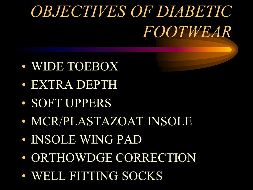 OBJECTIVES OF DIABETIC FOOTWEAR WIDE TOEBOX EXTRA DEPTH SOFT UPPERS MCR/PLASTAZOAT INSOLE INSOLE WING PAD ORTHOWDGE CORRECTION WELL FITTING SOCKS