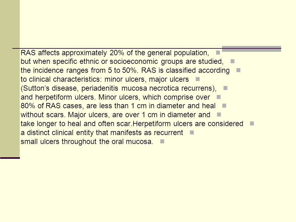 RAS affects approximately 20% of the general population, but when specific ethnic or socioeconomic groups are studied, the incidence ranges from 5 to