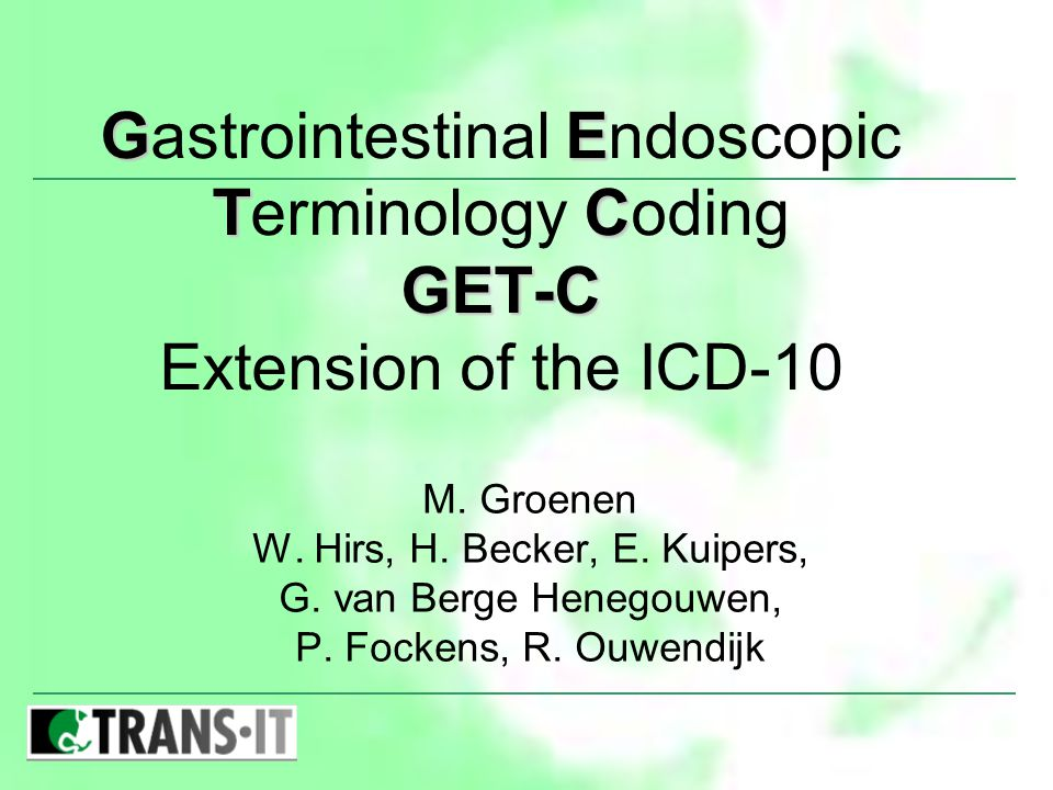 GE TC GET-C Gastrointestinal Endoscopic Terminology Coding GET-C Extension of the ICD-10 M.