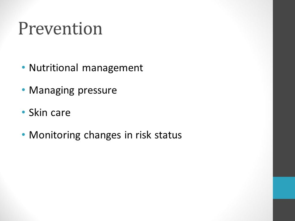 Prevention Nutritional management Managing pressure Skin care Monitoring changes in risk status