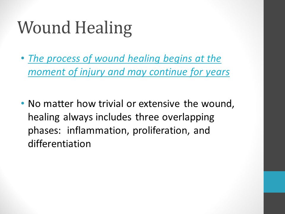 Wound Healing The process of wound healing begins at the moment of injury and may continue for years No matter how trivial or extensive the wound, hea