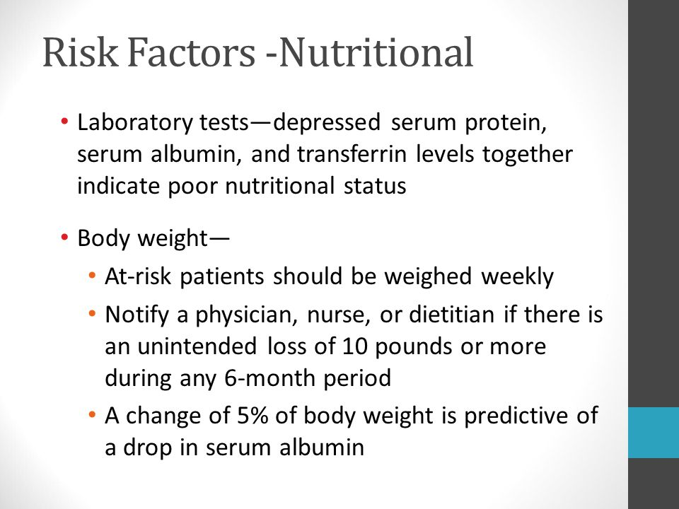 Risk Factors -Nutritional Laboratory tests—depressed serum protein, serum albumin, and transferrin levels together indicate poor nutritional status Bo