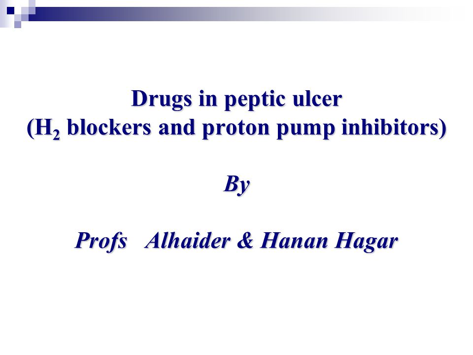 Drugs in peptic ulcer (H 2 blockers and proton pump inhibitors) By Profs Alhaider & Hanan Hagar
