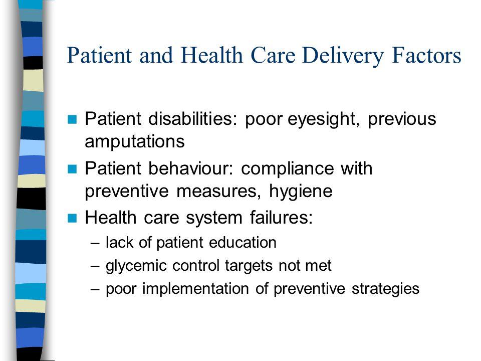 Patient and Health Care Delivery Factors Patient disabilities: poor eyesight, previous amputations Patient behaviour: compliance with preventive measu