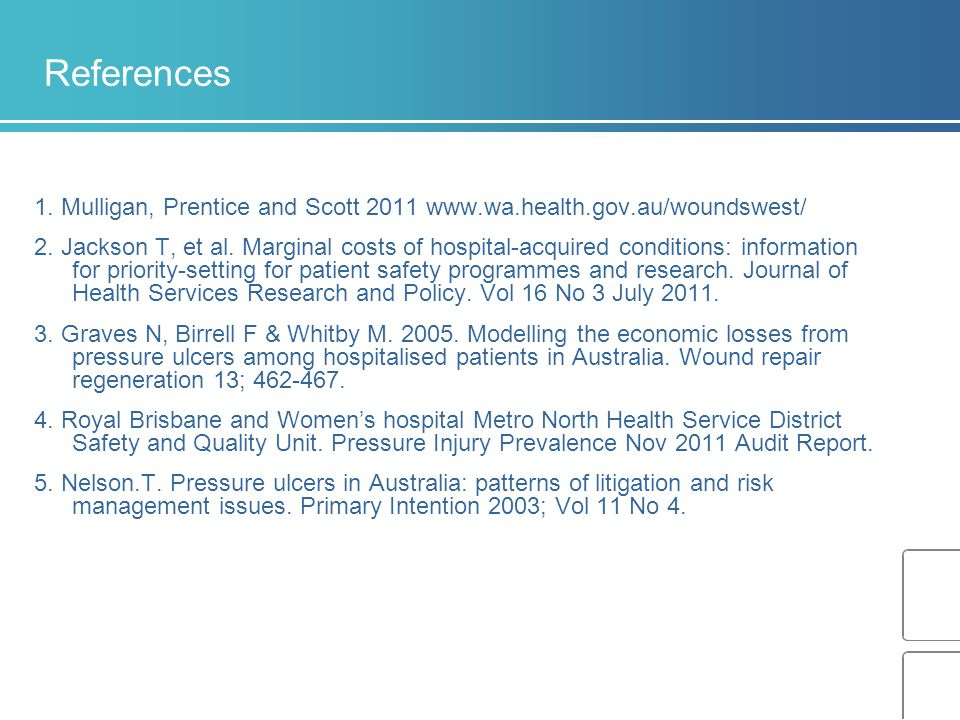References 1. Mulligan, Prentice and Scott 2011 www.wa.health.gov.au/woundswest/ 2.
