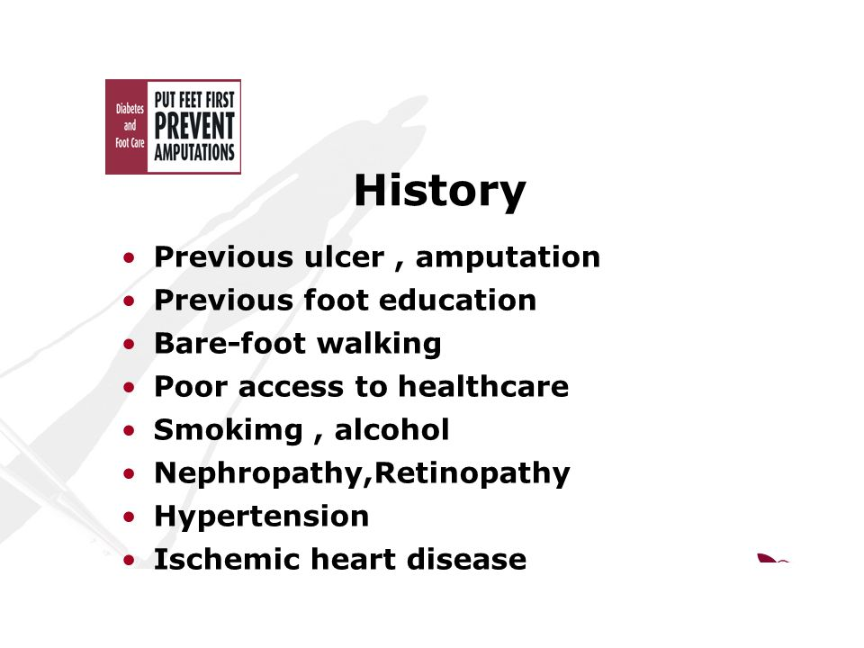 History Previous ulcer, amputation Previous foot education Bare-foot walking Poor access to healthcare Smokimg, alcohol Nephropathy,Retinopathy Hypertension Ischemic heart disease