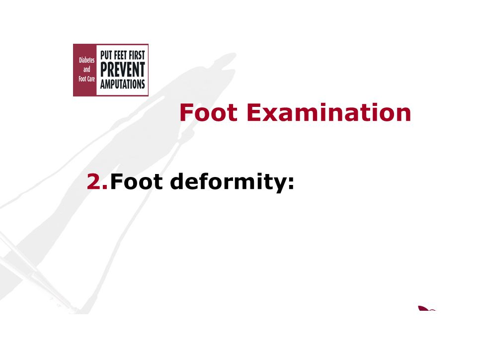 Foot Examination 2.Foot deformity: