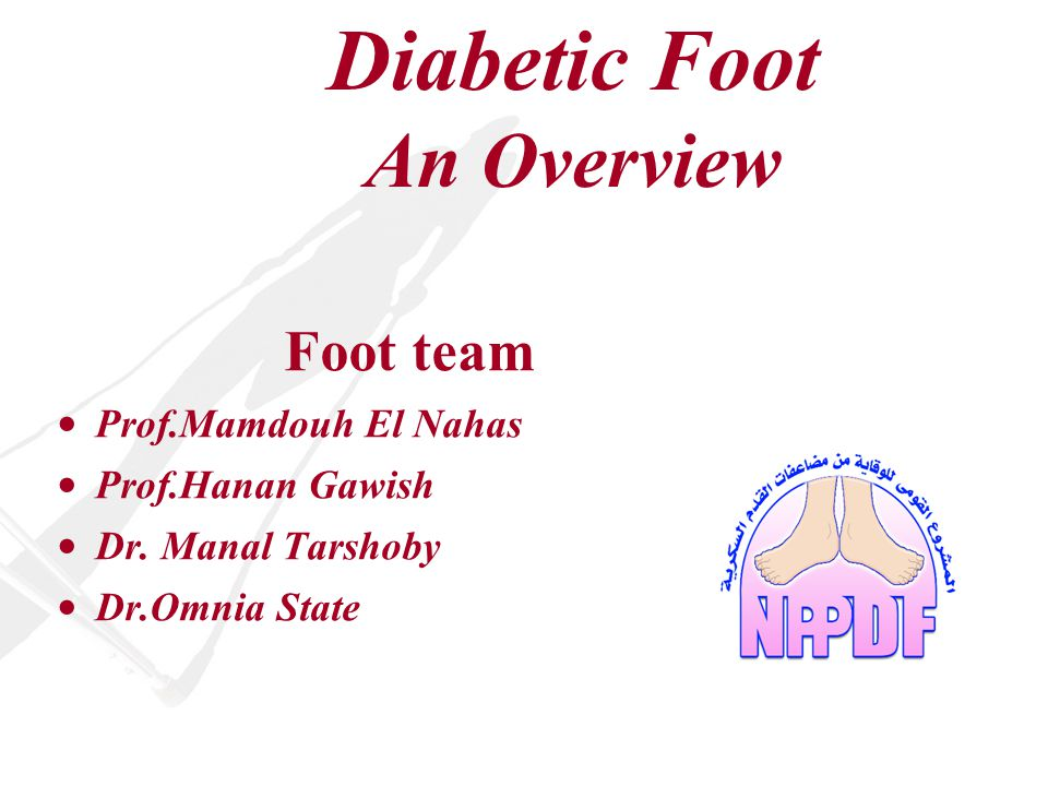 Diabetic Foot An Overview Foot team Prof.Mamdouh El Nahas Prof.Hanan Gawish Dr.