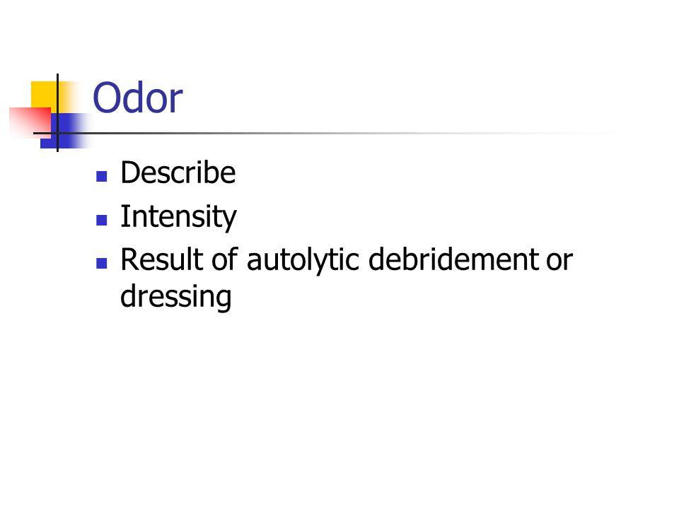 Odor Describe Intensity Result of autolytic debridement or dressing