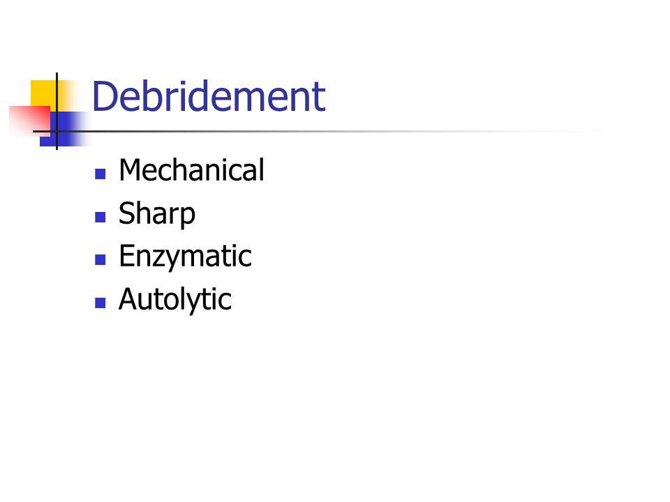 Debridement Mechanical Sharp Enzymatic Autolytic