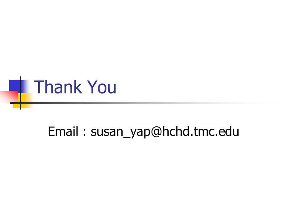 Thank You Email : susan_yap@hchd.tmc.edu