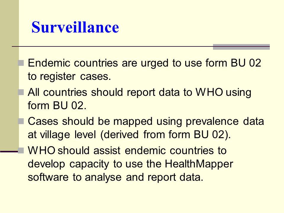 Endemic countries are urged to use form BU 02 to register cases.