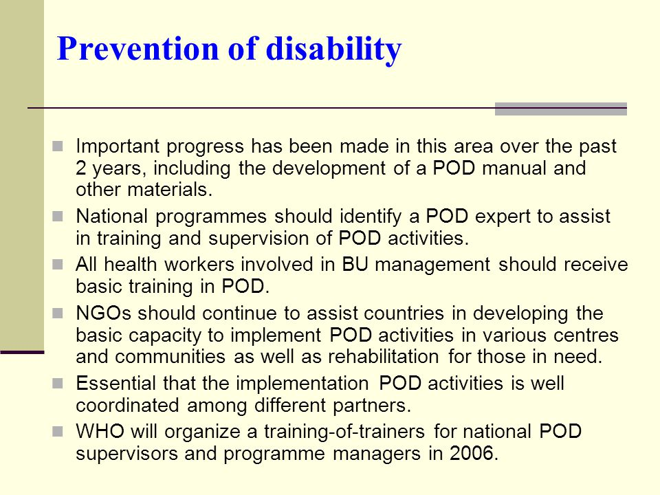 Prevention of disability Important progress has been made in this area over the past 2 years, including the development of a POD manual and other materials.