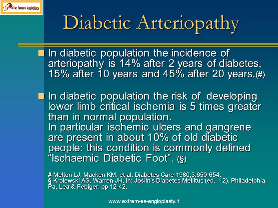 www.extrem-es-angioplasty.it Diabetic Arteriopathy In diabetic population the incidence of arteriopathy is 14% after 2 years of diabetes, 15% after 10