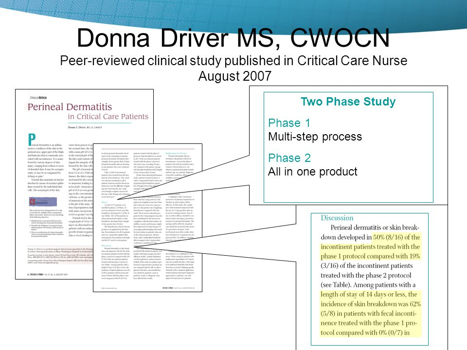 Donna Driver MS, CWOCN Peer-reviewed clinical study published in Critical Care Nurse August 2007 Two Phase Study Phase 1 Multi-step process Phase 2 Al