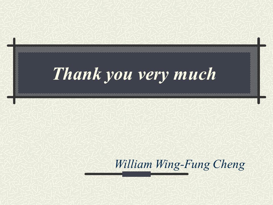 Thank you very much William Wing-Fung Cheng