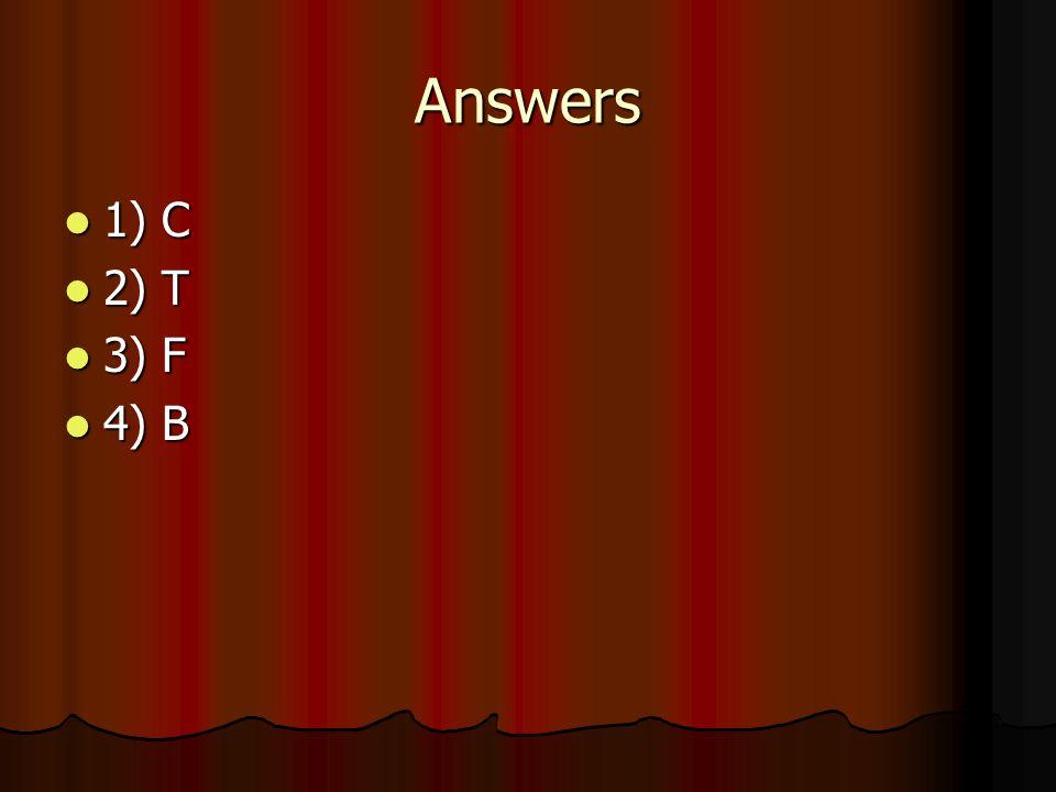 Answers 1) C 1) C 2) T 2) T 3) F 3) F 4) B 4) B