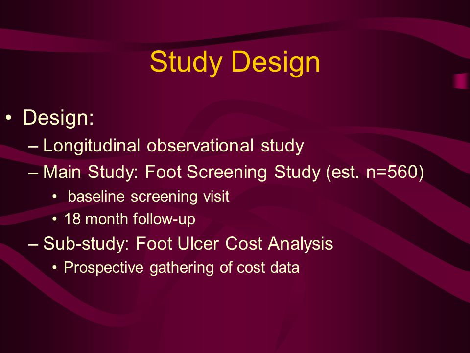Study Design Design: –Longitudinal observational study –Main Study: Foot Screening Study (est.