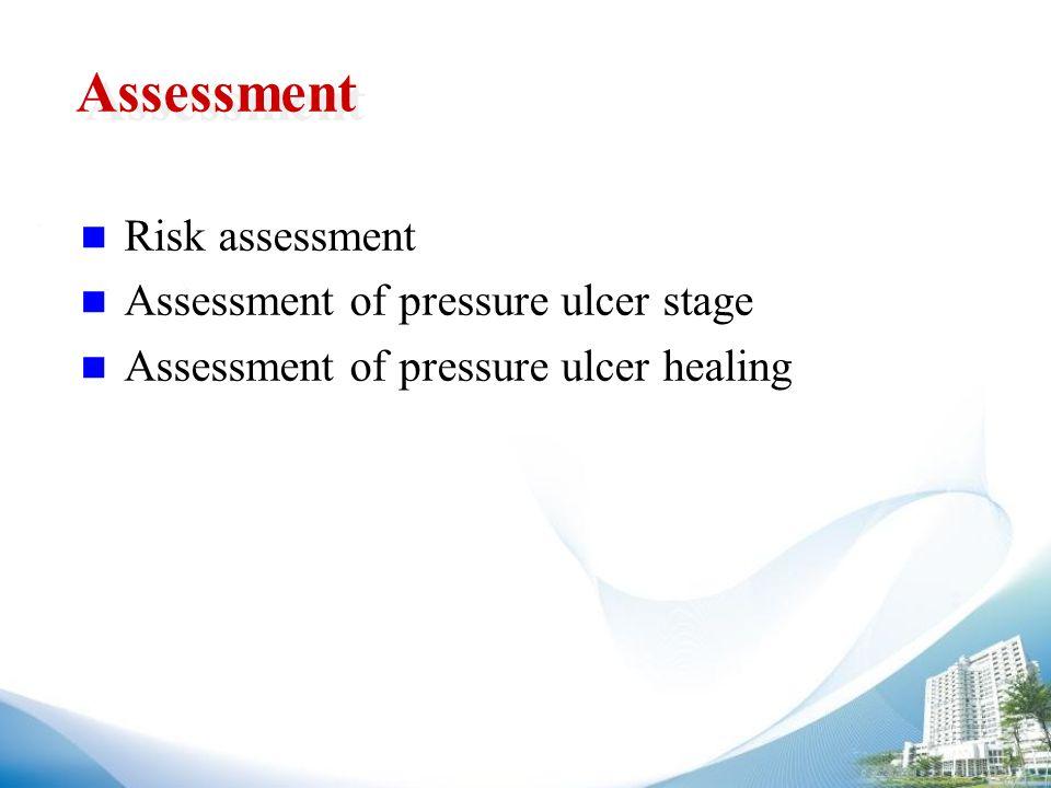 Assessment Risk assessment Assessment of pressure ulcer stage Assessment of pressure ulcer healing
