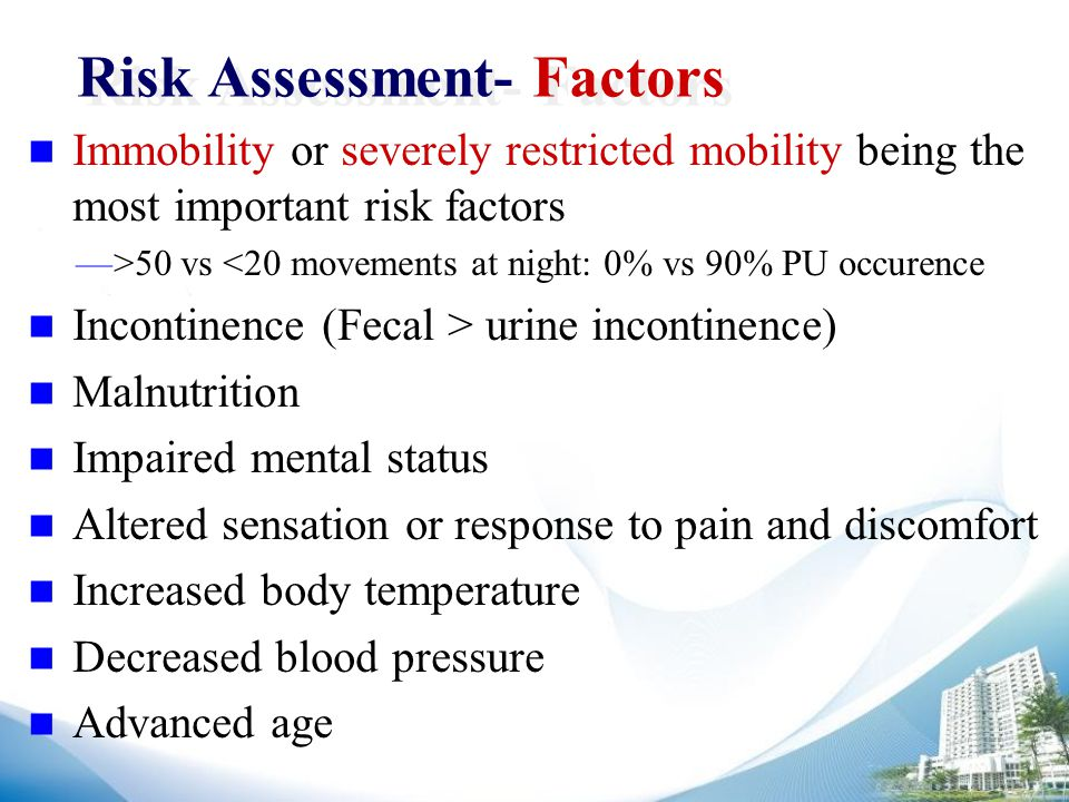 Risk Assessment- Factors Immobility or severely restricted mobility being the most important risk factors —>50 vs <20 movements at night: 0% vs 90% PU